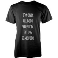 I'm Only All Good When I'm Eating Some Food T-Shirt - Black - XL - Grey - Eating Gifts