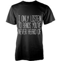 I Only Listen to Bands You've Never Heard Of T-Shirt - Black - XXL - Grey - Bands Gifts