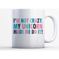 I'm Not Crazy My Unicorn Made Me Do It Mug - Mug Gifts