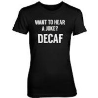 Want To Hear A Joke? DECAF Women's Black T-Shirt - L - Black - Joke Gifts
