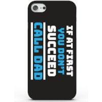 If at First You Dont Succeed, Call Dad! Phone Case for iPhone & Android - 4 Colours - iPhone 7 Plus - Black
