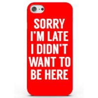 Sorry I'm Late I Didn't Want to Be Here Phone Case for iPhone & Android - 4 Colours - iPhone 7 - Red