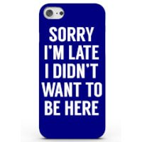 Sorry I'm Late I Didn't Want to Be Here Phone Case for iPhone & Android - 4 Colours - iPhone 5c - Bl