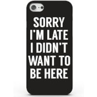 Sorry I'm Late I Didn't Want to Be Here Phone Case for iPhone & Android - 4 Colours - iPhone 6/6s -