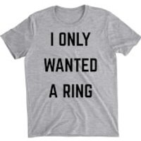 I Only Wanted A Ring Grey T-Shirt - S - Grey