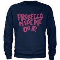Prosecco Made Me Do It Womens Navy Sweatshirt - M - Navy