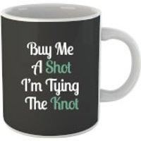 Buy Me a Shot Im Tying the Knot Mug