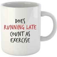 Does Running Late Count as Exercise Mug - Exercise Gifts