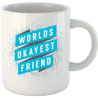 Worlds Okayest Friend Mug - Friend Gifts