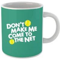Dont make me Come to the Net Mug