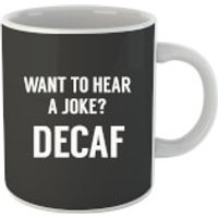 Want to Hear a Joke? Decaf Mug - Joke Gifts
