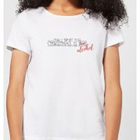 All I Want For Christmas Is Alcohol Women's T-Shirt - White - L - White