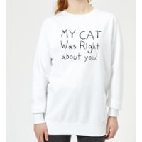 My Cat Was Right About You Women's Sweatshirt - White - XL - White