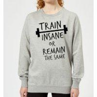 Train Insane or Remain the Same Women's Sweatshirt - Grey - XL - Grey