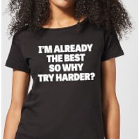 Im Already the Best so Why Try Harder Women's T-Shirt - Black - M - Black