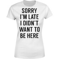 Sorry Im Late I didnt Want to be Here Women's T-Shirt - White - XL - White
