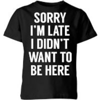 Sorry Im Late I didnt Want to be Here Kids T-Shirt - Black - 11-12 Years - Black