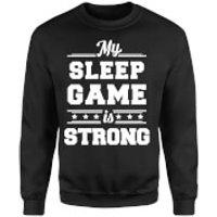 My Sleep Game Is Strong Sweatshirt - Black - Xl - Black