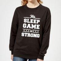 My Sleep Game is Strong Women's Sweatshirt - Black - XS - Black