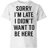 Sorry Im Late I didnt Want to be Here Kids' T-Shirt - White - 3-4 Years - White