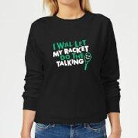 I will let my Racket do the Talking Women's Sweatshirt - Black - XXL - Black - Talking Gifts