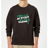 I will let my Racket do the Talking Sweatshirt - Black - M - Black - Talking Gifts