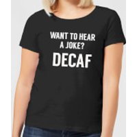 Want to Hear a Joke? Decaf Women's T-Shirt - Black - 5XL - Black - Joke Gifts