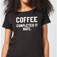 Coffee Completed it Mate Women's T-Shirt - Black - M - Black