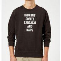 I Run Off Coffee Sarcasm and Naps Sweatshirt - Black - 4XL - Black