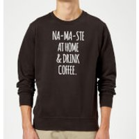 Na-ma-ste at Home and Drink Coffee Sweatshirt - Black - S - Black