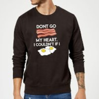Dont Go Bacon My Heart Sweatshirt - Black - XL - Black - Bacon Gifts