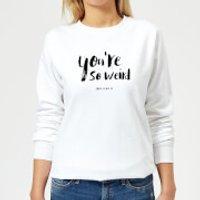 You're So Weird Women's Sweatshirt - White - 5XL - White - Weird Gifts