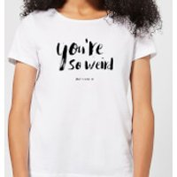 You're So Weird Women's T-Shirt - White - 5XL - White - Weird Gifts
