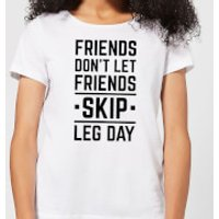 Friends Don't Let Friends Skip Leg Day Women's T-Shirt - White - 4XL - White