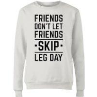 Friends Don't Let Friends Skip Leg Day Women's Sweatshirt - White - 4XL - White