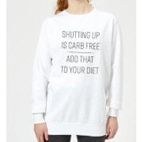 Shutting Up Is Carb Free Women's Sweatshirt - White - XS - White