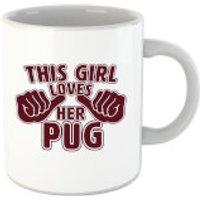This Girl Loves Her Pug Mug - Pug Gifts