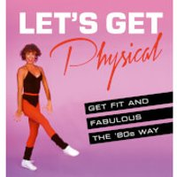 Let's Get Physical: Get Fit and Fabulous the `80s Way (Hardback) - Books Gifts
