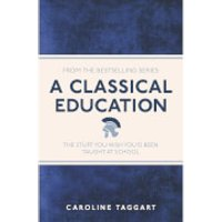 A Classical Education: The Stuff You Wish You'd Been Taught (Paperback) - Stuff Gifts