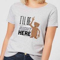 ET I'll Be Right Here Women's T-Shirt - Grey - L - Grey