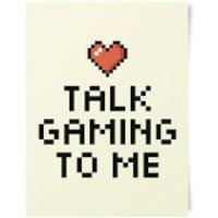 Talk Gaming To Me Art Print - Gaming Gifts
