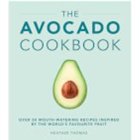 The Avocado Cookbook (Hardback) - Books Gifts