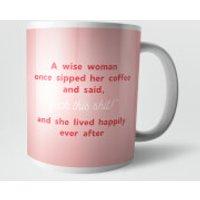 A Wise Woman Once Said... Mug