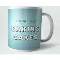 I Wish I Was Baking Cakes Mug - Cakes Gifts