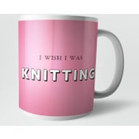 I Wish I Was Knitting Mug - Knitting Gifts