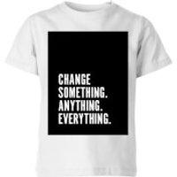 Change Something. Anything. Everything. Kids' T-Shirt - White - 11-12 Years - White - Anything Gifts