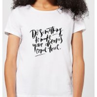 Do Something To Make Your Dreams Come True Women's T-Shirt - White - XS - White