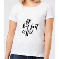 Ok But First, Coffee Women's T-Shirt - White - S - White