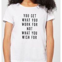You Get What You Work for Women's T-Shirt - White - L - White