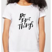 Do Epic Things Women's T-Shirt - White - XXL - White